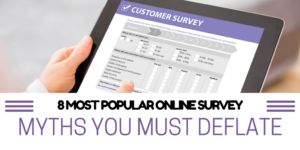 8 Most Popular Online Survey Myths You Must Deflate